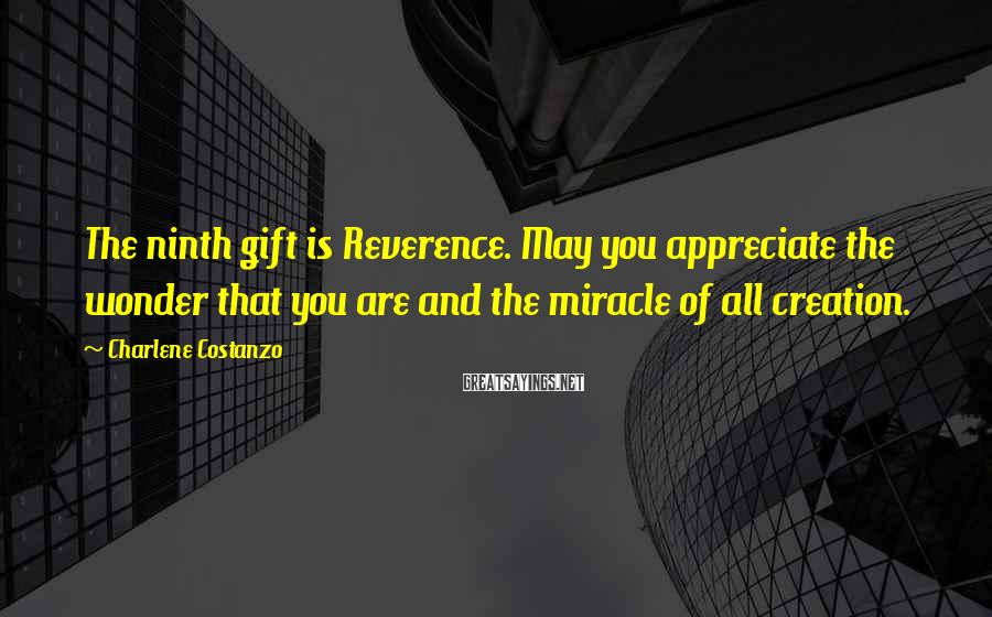 Charlene Costanzo Sayings: The ninth gift is Reverence. May you appreciate the wonder that you are and the