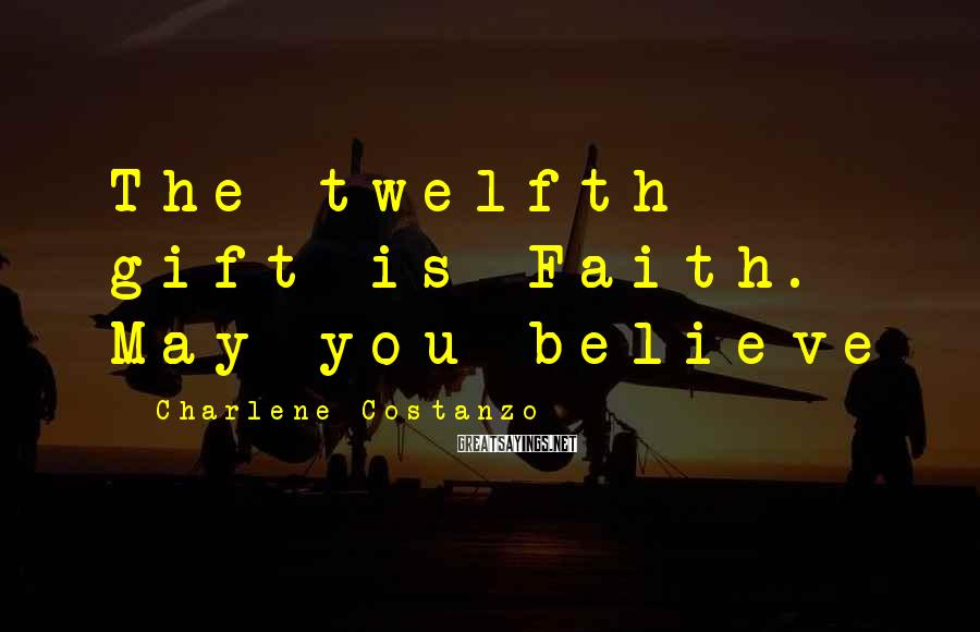 Charlene Costanzo Sayings: The twelfth gift is Faith. May you believe