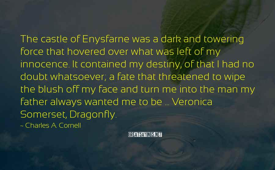 Charles A. Cornell Sayings: The castle of Enysfarne was a dark and towering force that hovered over what was