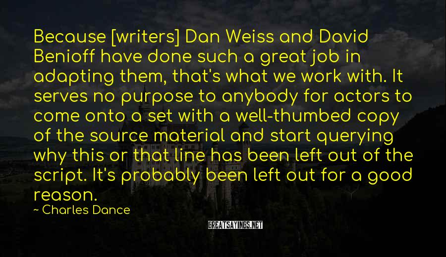 Charles Dance Sayings: Because [writers] Dan Weiss and David Benioff have done such a great job in adapting