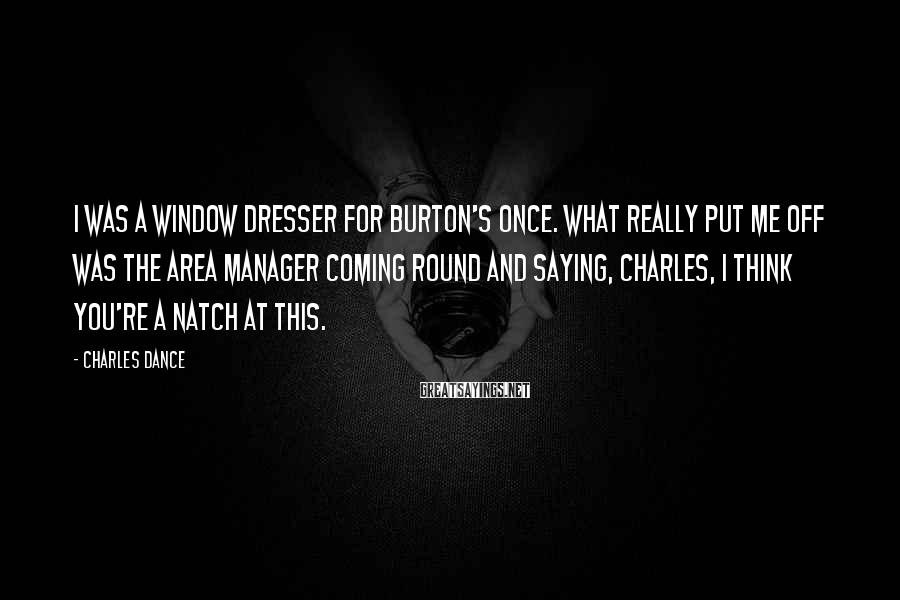 Charles Dance Sayings: I was a window dresser for Burton's once. What really put me off was the