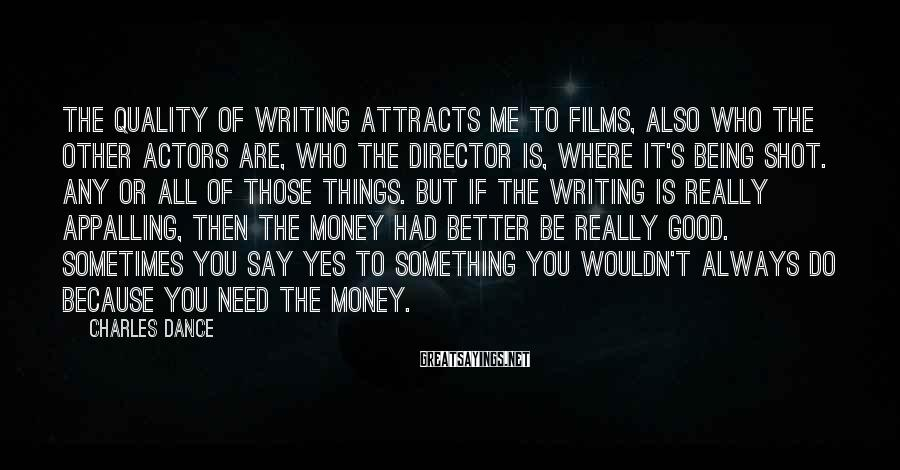 Charles Dance Sayings: The quality of writing attracts me to films, also who the other actors are, who