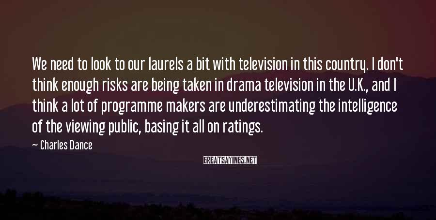 Charles Dance Sayings: We need to look to our laurels a bit with television in this country. I