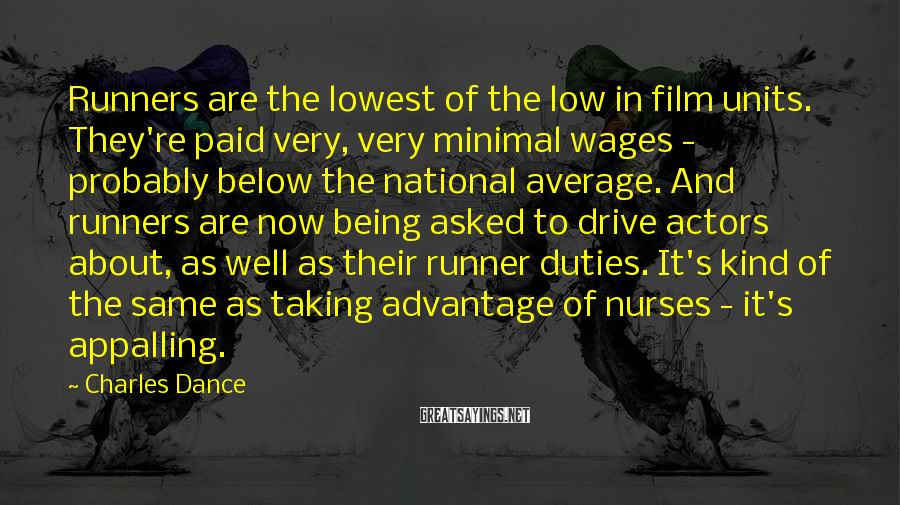 Charles Dance Sayings: Runners are the lowest of the low in film units. They're paid very, very minimal