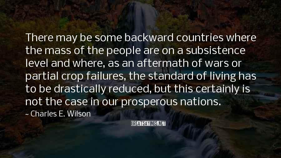 Charles E. Wilson Sayings: There may be some backward countries where the mass of the people are on a