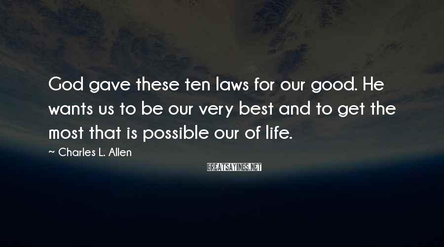 Charles L. Allen Sayings: God gave these ten laws for our good. He wants us to be our very