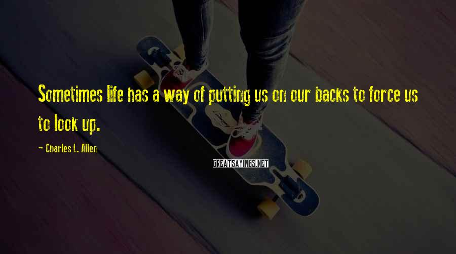 Charles L. Allen Sayings: Sometimes life has a way of putting us on our backs to force us to