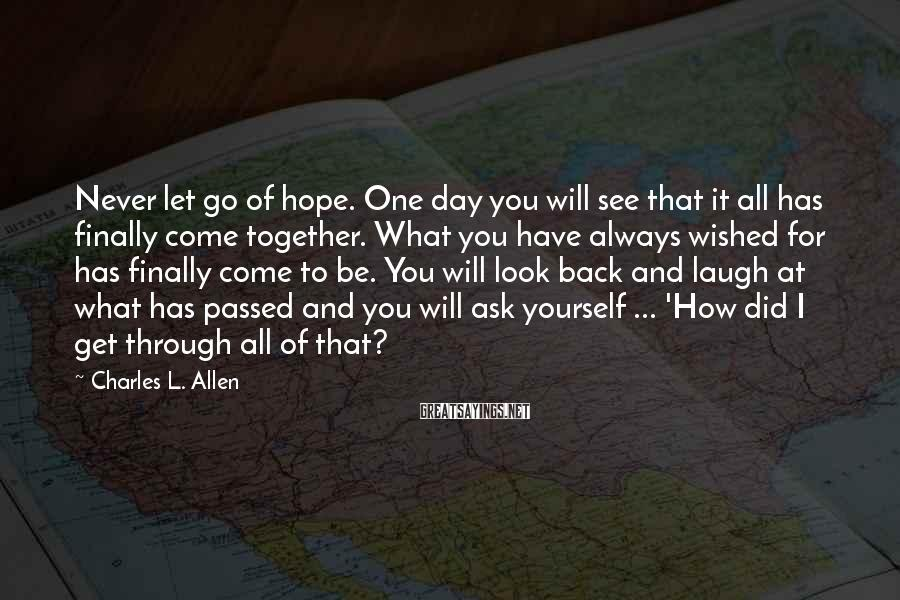 Charles L. Allen Sayings: Never let go of hope. One day you will see that it all has finally