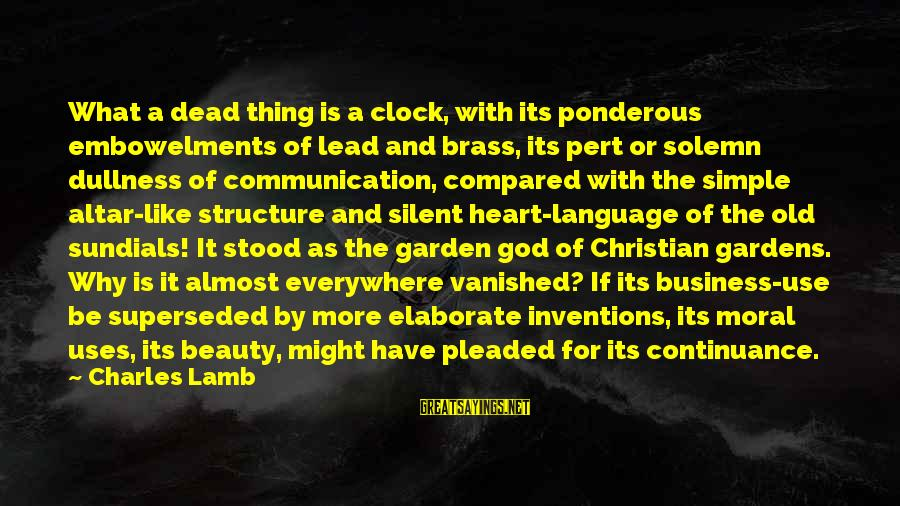 Charles Lamb As Sayings By Charles Lamb: What a dead thing is a clock, with its ponderous embowelments of lead and brass,