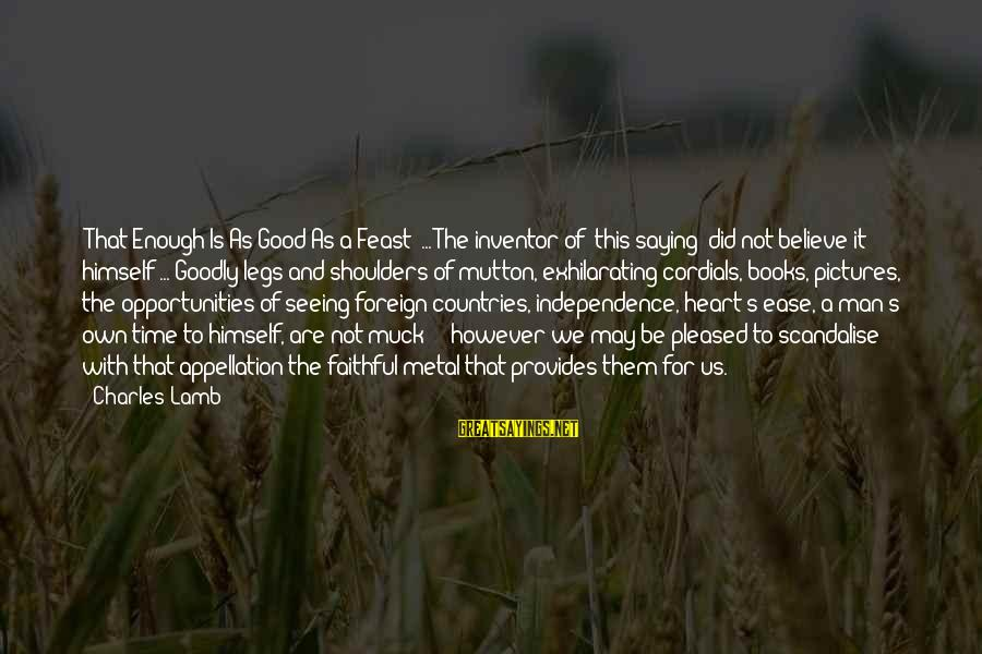 Charles Lamb As Sayings By Charles Lamb: 'That Enough Is As Good As a Feast' ... The inventor of [this saying] did
