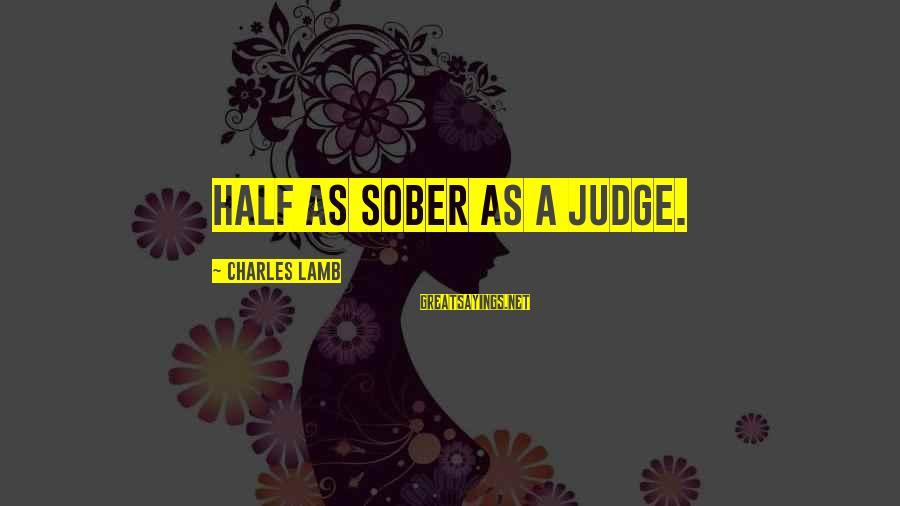 Charles Lamb As Sayings By Charles Lamb: Half as sober as a judge.