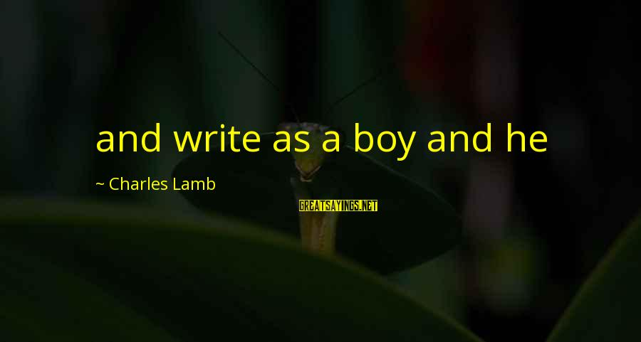 Charles Lamb As Sayings By Charles Lamb: and write as a boy and he
