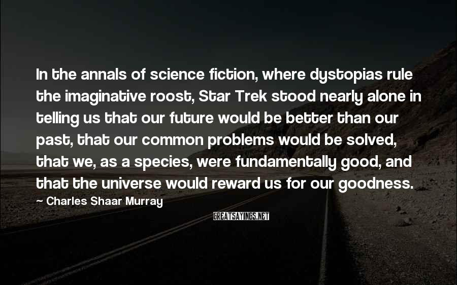 Charles Shaar Murray Sayings: In the annals of science fiction, where dystopias rule the imaginative roost, Star Trek stood
