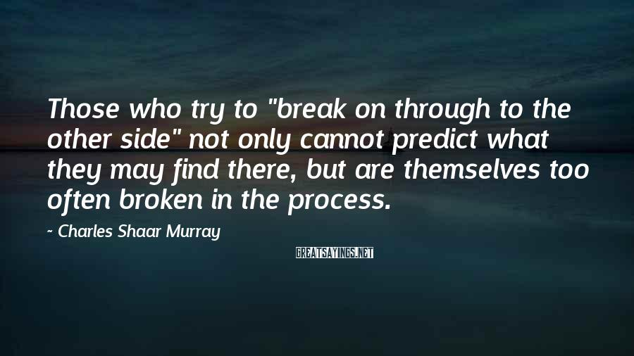 """Charles Shaar Murray Sayings: Those who try to """"break on through to the other side"""" not only cannot predict"""