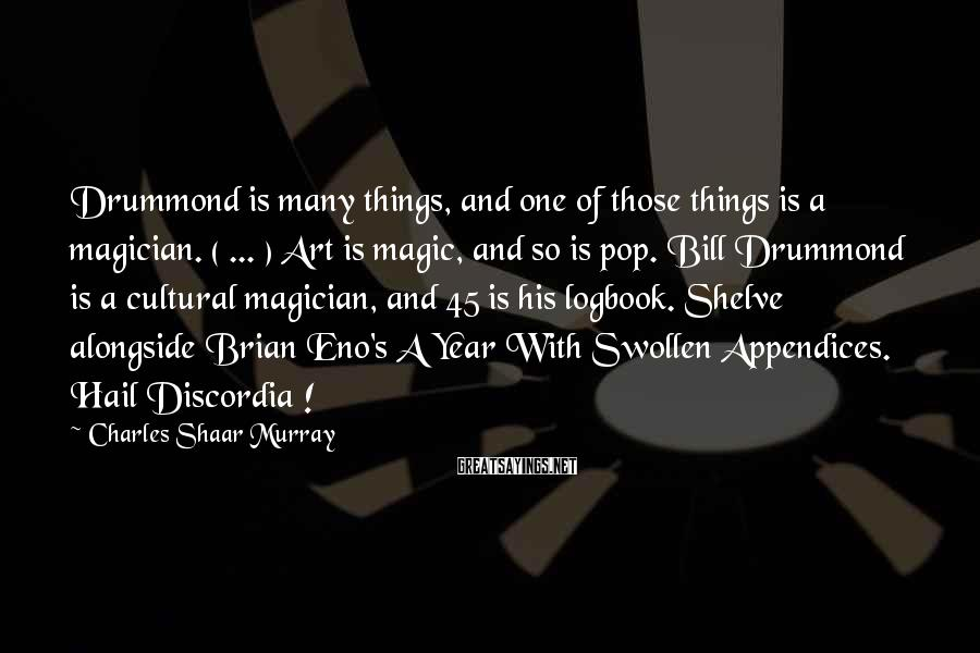 Charles Shaar Murray Sayings: Drummond is many things, and one of those things is a magician. ( ... )