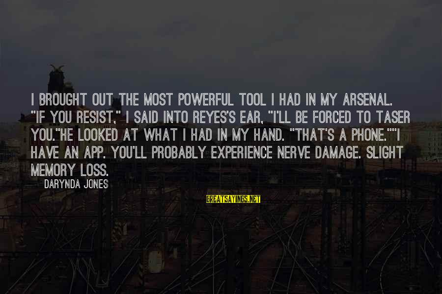 """Charley Davidson Sayings By Darynda Jones: I brought out the most powerful tool I had in my arsenal. """"If you resist,"""""""