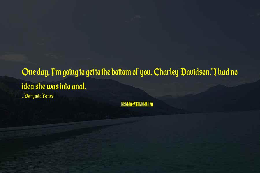 """Charley Davidson Sayings By Darynda Jones: One day, I'm going to get to the bottom of you, Charley Davidson.""""I had no"""