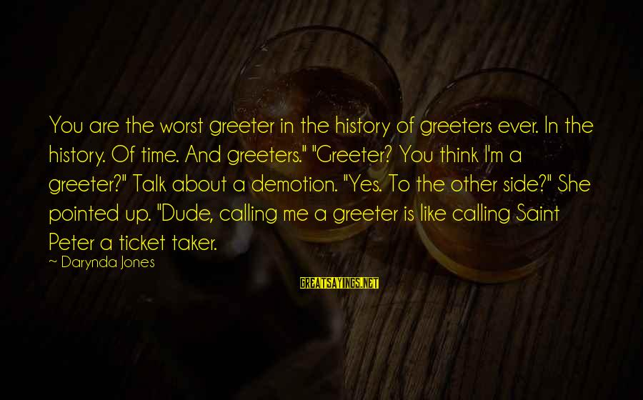 Charley Davidson Sayings By Darynda Jones: You are the worst greeter in the history of greeters ever. In the history. Of