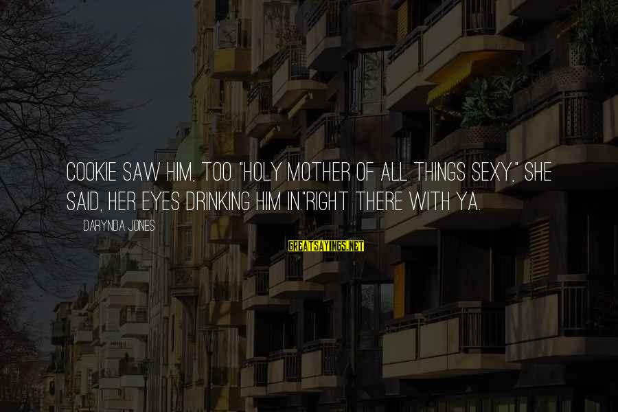 """Charley Davidson Sayings By Darynda Jones: Cookie saw him, too. """"Holy mother of all things sexy,"""" she said, her eyes drinking"""