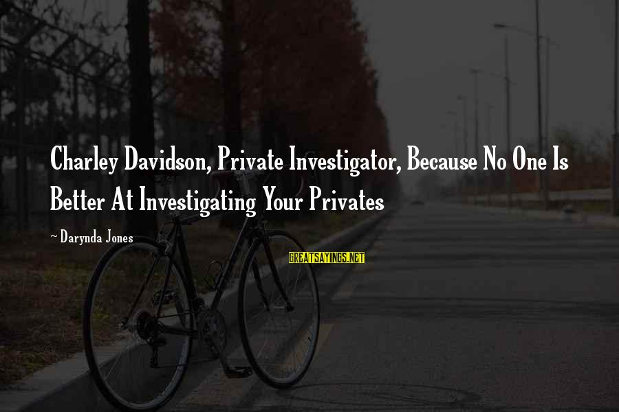 Charley Davidson Sayings By Darynda Jones: Charley Davidson, Private Investigator, Because No One Is Better At Investigating Your Privates