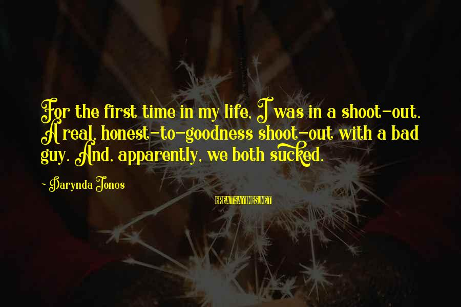 Charley Davidson Sayings By Darynda Jones: For the first time in my life, I was in a shoot-out. A real, honest-to-goodness