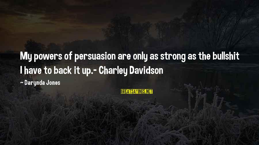 Charley Davidson Sayings By Darynda Jones: My powers of persuasion are only as strong as the bullshit I have to back