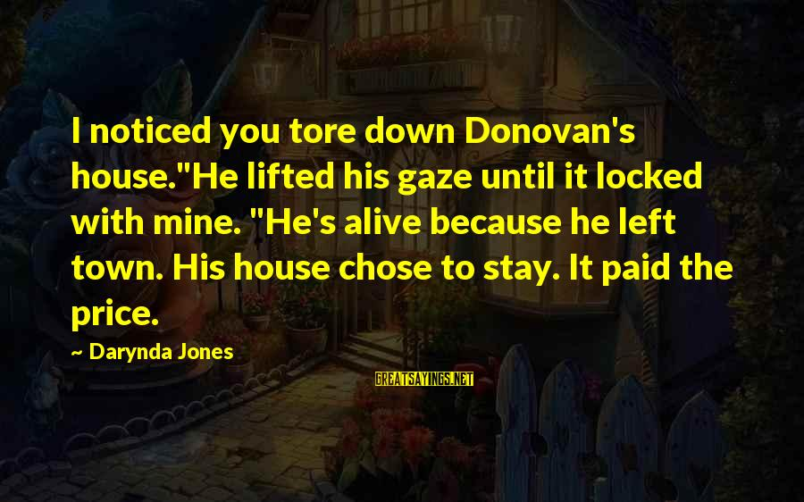 """Charley Davidson Sayings By Darynda Jones: I noticed you tore down Donovan's house.""""He lifted his gaze until it locked with mine."""