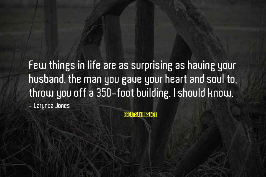 Charley Davidson Sayings By Darynda Jones: Few things in life are as surprising as having your husband, the man you gave