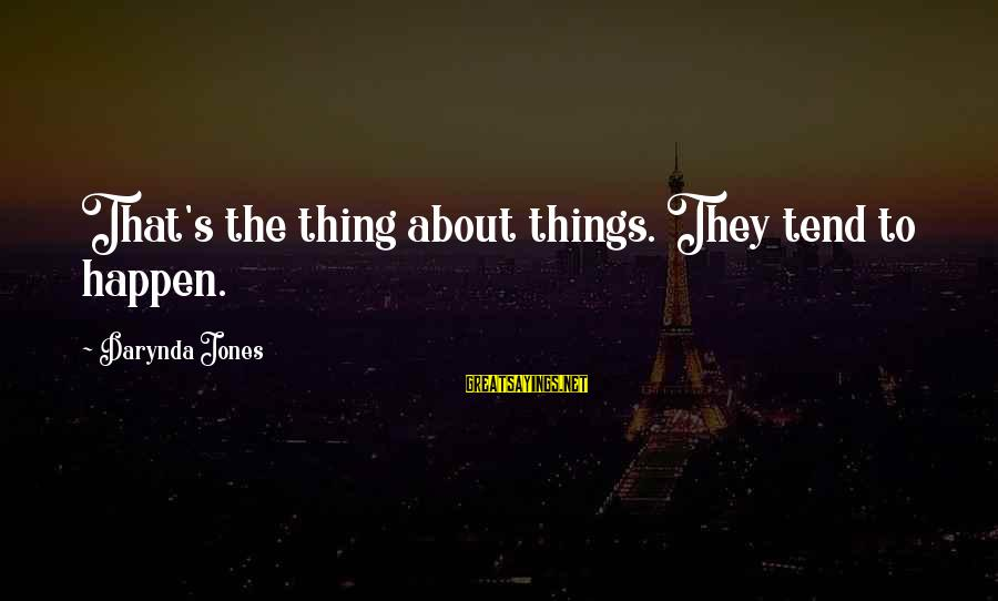 Charley Davidson Sayings By Darynda Jones: That's the thing about things. They tend to happen.