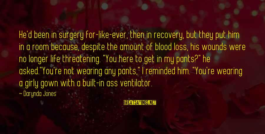 Charley Davidson Sayings By Darynda Jones: He'd been in surgery for-like-ever, then in recovery, but they put him in a room