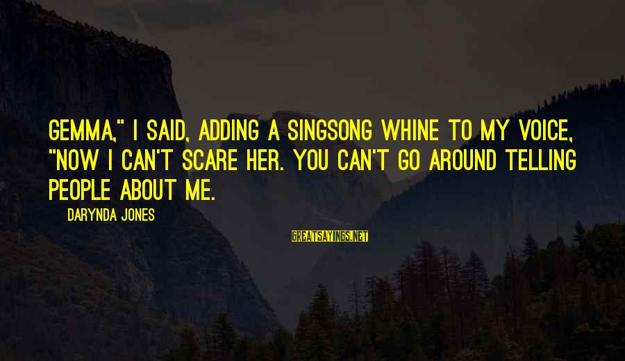 """Charley Davidson Sayings By Darynda Jones: Gemma,"""" I said, adding a singsong whine to my voice, """"now I can't scare her."""