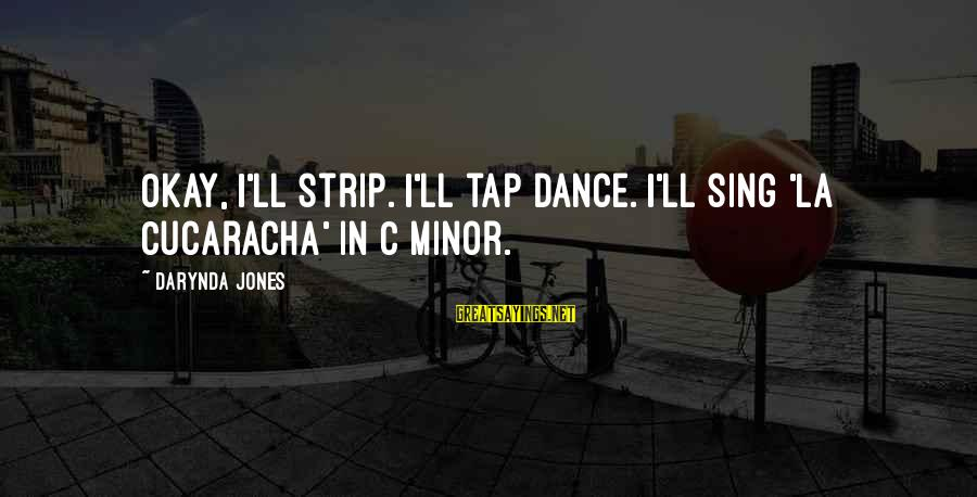 Charley Davidson Sayings By Darynda Jones: Okay, I'll strip. I'll tap dance. I'll sing 'La Cucaracha' in C minor.
