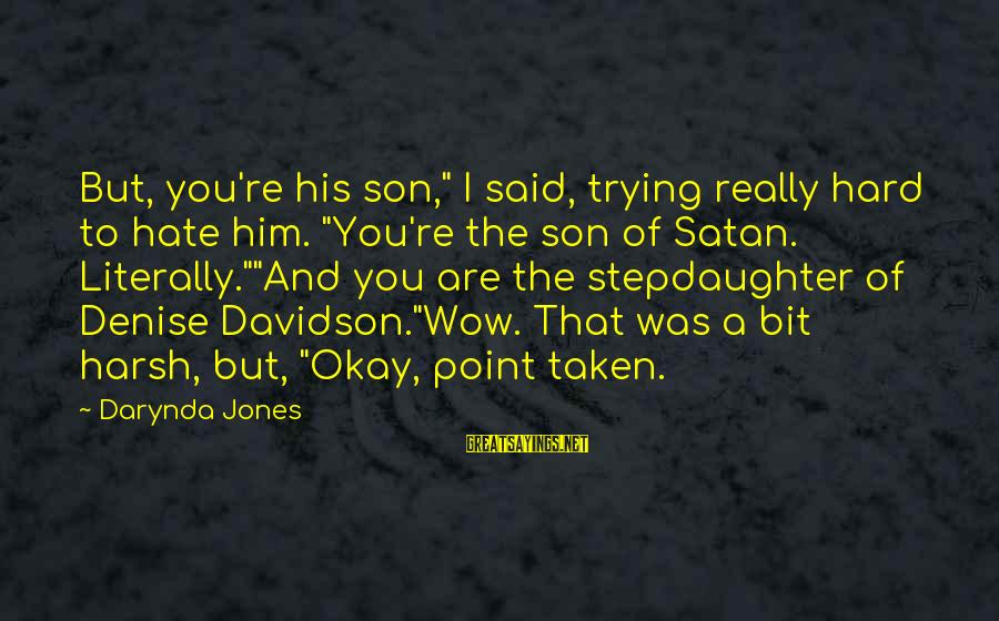 """Charley Davidson Sayings By Darynda Jones: But, you're his son,"""" I said, trying really hard to hate him. """"You're the son"""