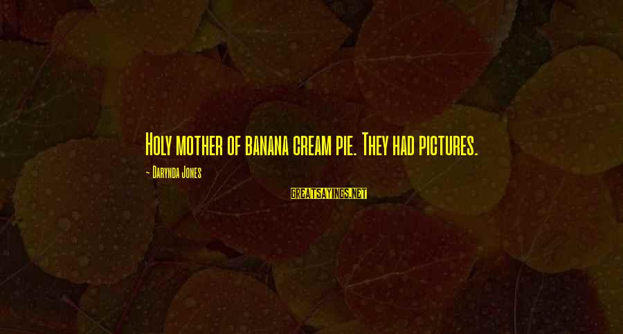 Charley Davidson Sayings By Darynda Jones: Holy mother of banana cream pie. They had pictures.