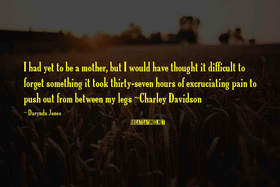 Charley Davidson Sayings By Darynda Jones: I had yet to be a mother, but I would have thought it difficult to