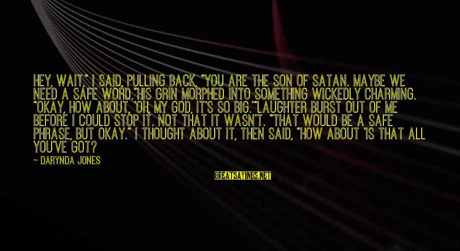 "Charley Davidson Sayings By Darynda Jones: Hey, wait,"" I said, pulling back, ""you are the son of Satan. Maybe we need"