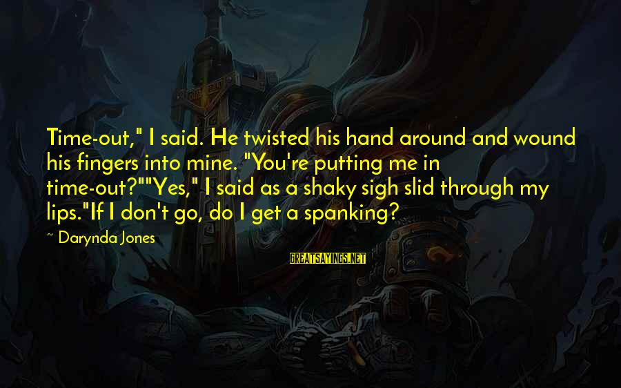 """Charley Davidson Sayings By Darynda Jones: Time-out,"""" I said. He twisted his hand around and wound his fingers into mine. """"You're"""