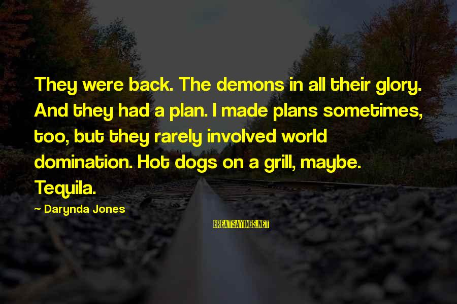 Charley Davidson Sayings By Darynda Jones: They were back. The demons in all their glory. And they had a plan. I