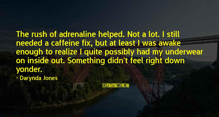 Charley Davidson Sayings By Darynda Jones: The rush of adrenaline helped. Not a lot. I still needed a caffeine fix, but