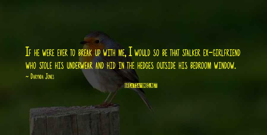 Charley Davidson Sayings By Darynda Jones: If he were ever to break up with me, I would so be that stalker