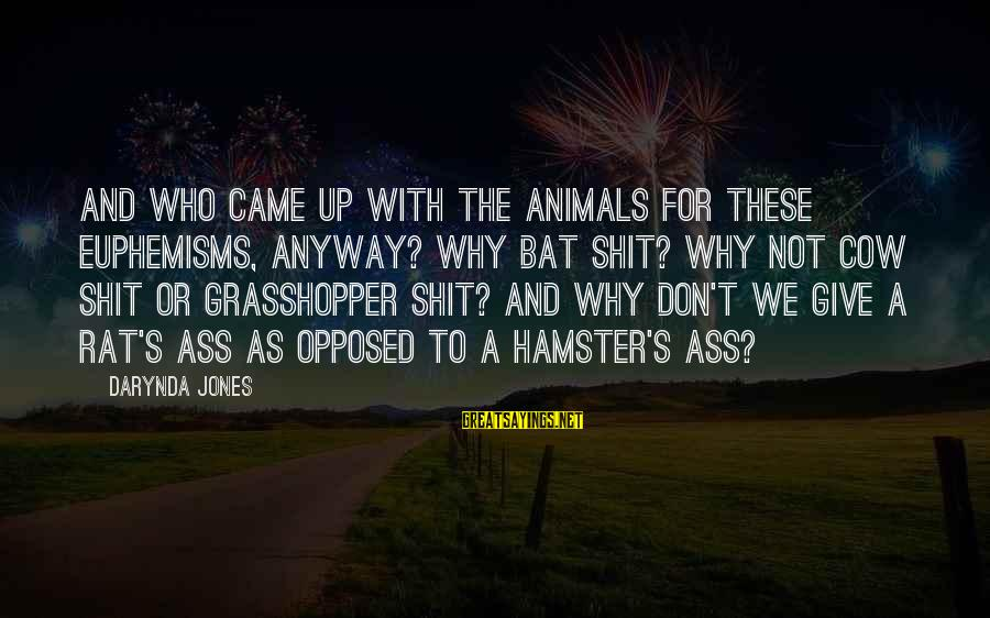 Charley Davidson Sayings By Darynda Jones: And who came up with the animals for these euphemisms, anyway? Why bat shit? Why