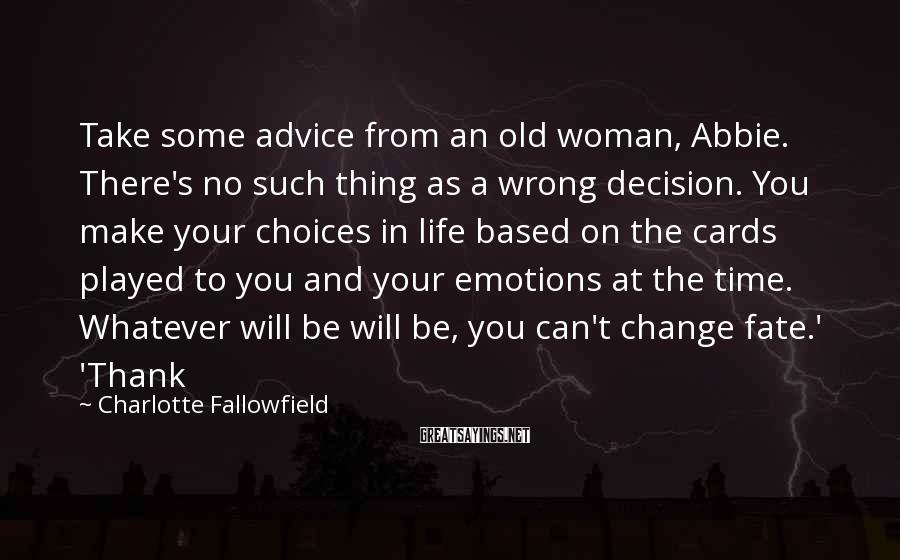 Charlotte Fallowfield Sayings: Take some advice from an old woman, Abbie. There's no such thing as a wrong