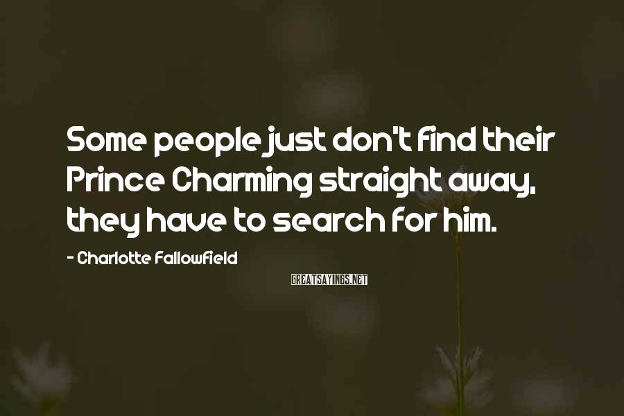 Charlotte Fallowfield Sayings: Some people just don't find their Prince Charming straight away, they have to search for