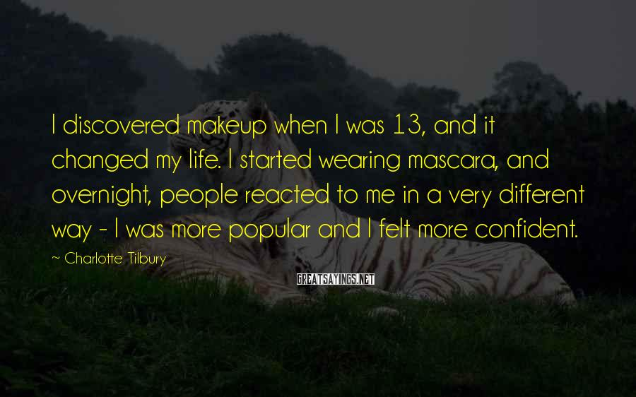 Charlotte Tilbury Sayings: I discovered makeup when I was 13, and it changed my life. I started wearing