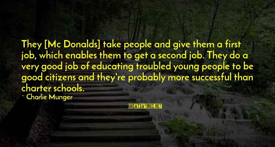 Charter School Sayings By Charlie Munger: They [Mc Donalds] take people and give them a first job, which enables them to