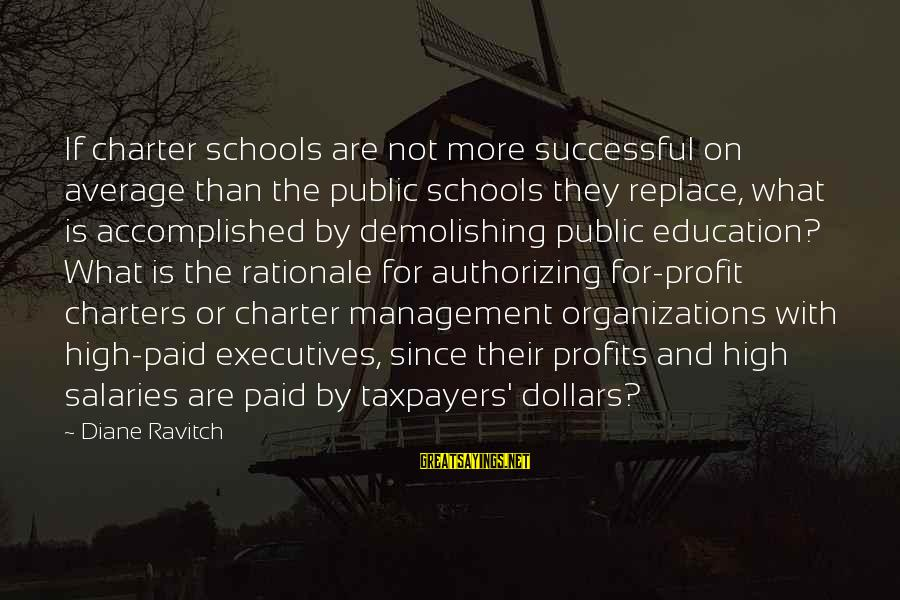 Charter School Sayings By Diane Ravitch: If charter schools are not more successful on average than the public schools they replace,