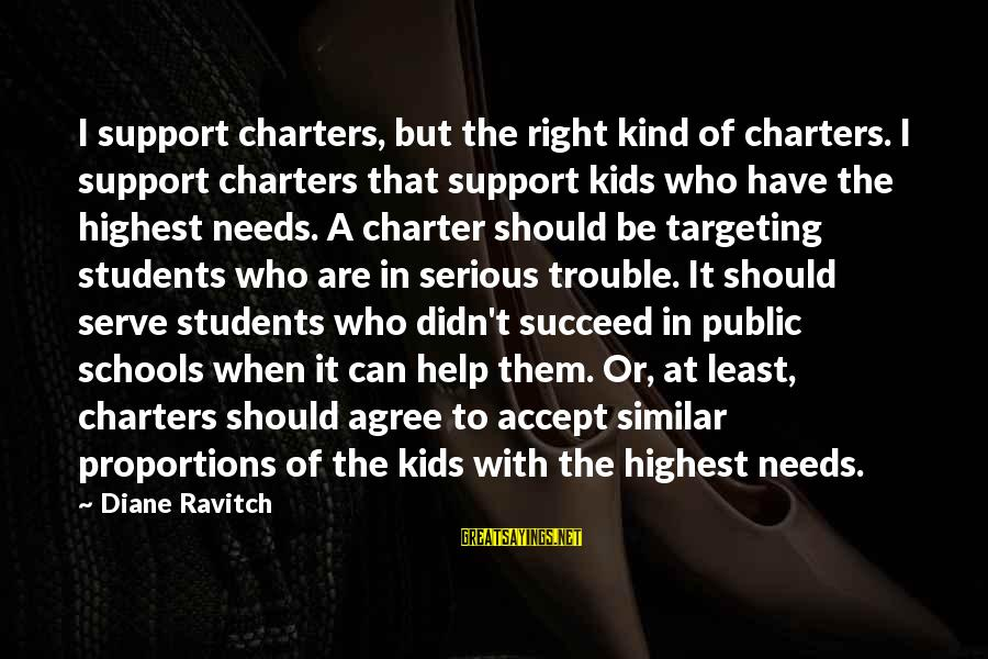 Charter School Sayings By Diane Ravitch: I support charters, but the right kind of charters. I support charters that support kids