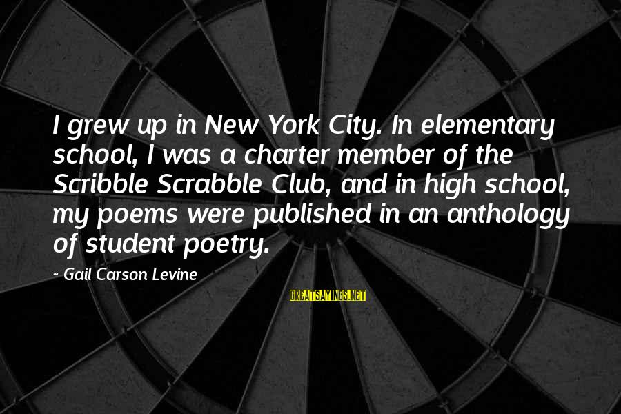 Charter School Sayings By Gail Carson Levine: I grew up in New York City. In elementary school, I was a charter member