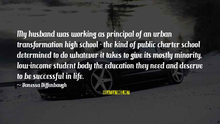 Charter School Sayings By Vanessa Diffenbaugh: My husband was working as principal of an urban transformation high school - the kind