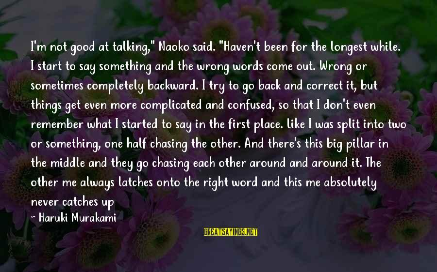 """Chasing The Wrong Things Sayings By Haruki Murakami: I'm not good at talking,"""" Naoko said. """"Haven't been for the longest while. I start"""